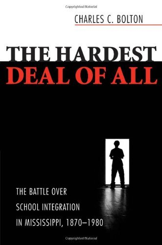 The Hardest Deal of All: The Battle Over School Integration in Mississippi, 1870-1980 by Charles C. Bolton