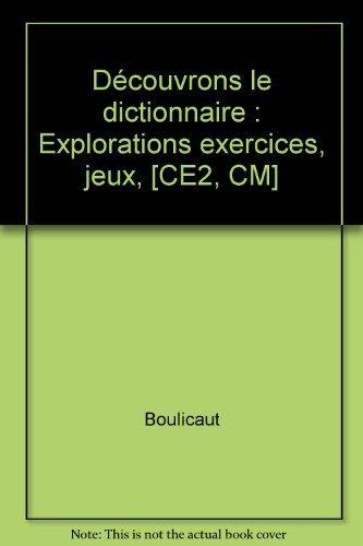 Découvrons le dictionnaire : Explorations exercices, jeux, [CE2, CM]