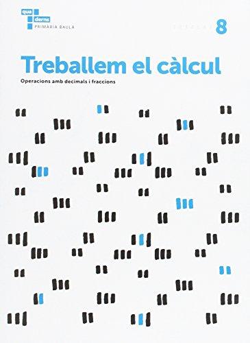 Treballem el càlcul 8 Primària Baula (Projecte Quaderns Primària Baula)