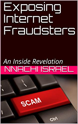Exposing Internet Fraudsters: An inside Revelation (English Edition)