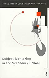 [(Subject Mentoring in the Secondary School)] [By (author) James Arthur ] published on (November, 1997)