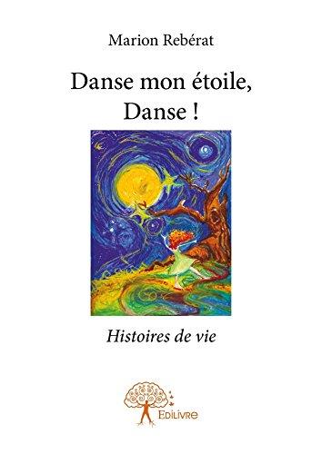 Danse mon étoile, Danse !: Histoires de vie
