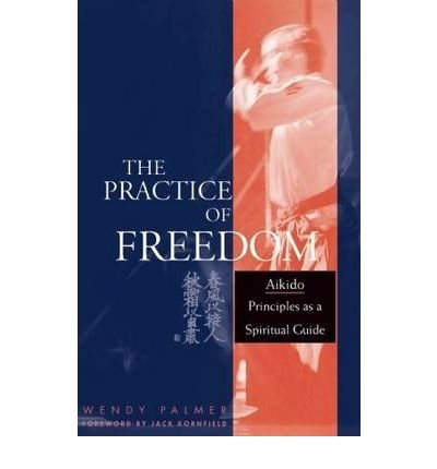 the-practice-of-freedom-aikido-principles-as-a-spiritual-guide-paperback-common