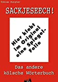 Sackjeseech! Das andere kölsche Wörterbuch - Tobias Bungter