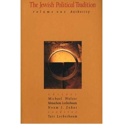 By Michael Walzer ; No'am J Zohar ; Yair Lorberbaum ; Menachem Lorberbaum ; Yair Loberbaum ( Author ) [ Jewish Political Tradition: Volume I: Authority Jewish Political Tradition By Dec-2003 Paperback