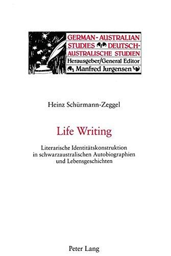 Life Writing: Literarische Identitätskonstruktion in schwarzaustralischen Autobiographien und Lebensgeschichten (German-Australian Studies / Deutsch-Australische Studien)