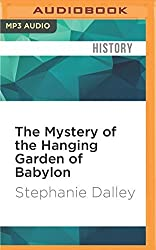 The Mystery of the Hanging Garden of Babylon: An Elusive World Wonder Traced by Stephanie Dalley (2016-06-14)