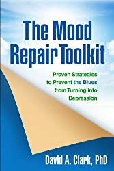 The Mood Repair Toolkit: Proven Strategies to Prevent the Blues from Turning into Depression by David A. Clark (2014-09-17)