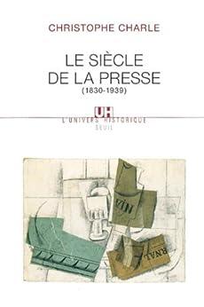 Le siècle de la presse (1830-1939) par [Charle, Christophe]