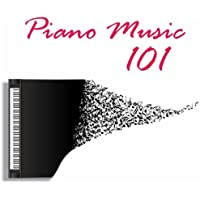 Piano Music 101: Piano Music Background, Best Classical Piano Songs, Healing Mozart Music, Relaxing Beethoven Music, Romantic Bach Music and Easy Listening Piano Songs