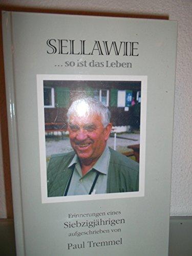 Sellawie ...so ist das Leben. Erinnerungen eines Siebzigjährigen, aufgeschrieben von Paul Tremmel