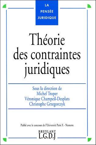 Théorie des contraintes juridiques par Michel Troper, Véronique Champeil-Desplats, Christophe Grzegorczyk