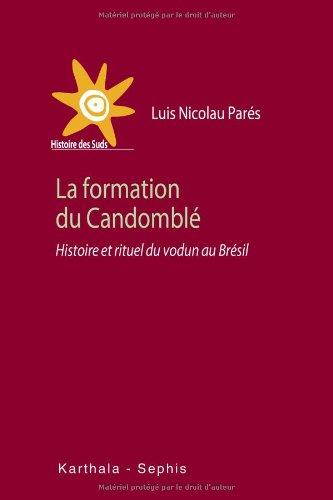 La formation du Candomblé. Histoire et rituel du vodun au Brésil