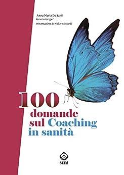 100 domande sul Coaching in sanità di [De Santi, Anna, Geiger, Grazia]