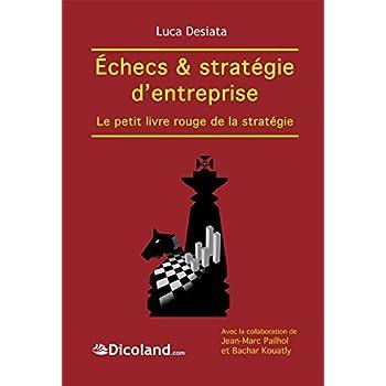 Jeu d'échecs & stratégie d'entreprise. Le petit livre rouge de la stratégie