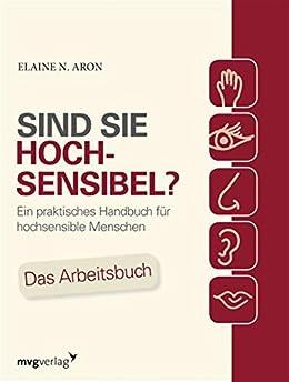Sind Sie hochsensibel?: Ein praktisches Handbuch für hochsensible Menschen. Das Arbeitsbuch von [Aron, Elaine N.]