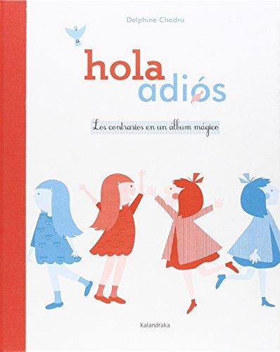 Hola-adiós. Los contrarios de un álbum mágico (libros para soñar) por Delphine Chedru