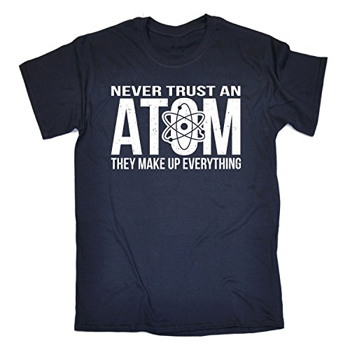 123t Men's NEVER TRUST AN ATOM - THEY MAKE UP EVERYTHING Loose Fit T-shirt (Distressed Style Print)