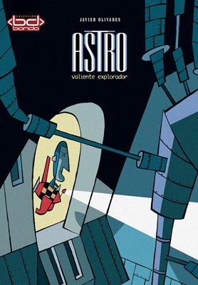 Astro. Valiente explorador (Cómic) por Javier Olivares