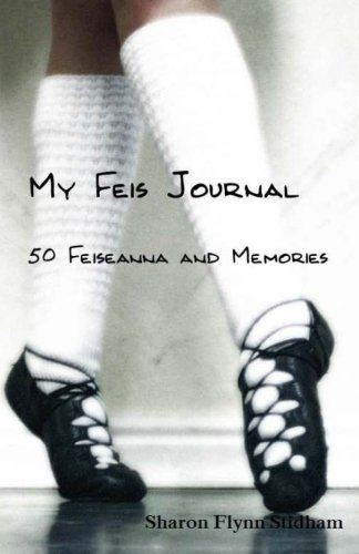 My Feis Journal: 50 Feiseanna & Memories por Sharon Flynn Stidham