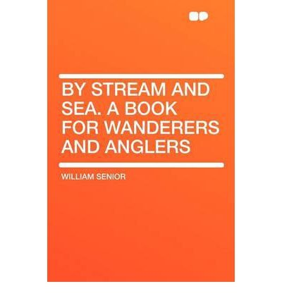 (BY STREAM AND SEA. A BOOK FOR WANDERERS AND ANGLERS) BY Senior, William(Author)Paperback on (01 , 2012) Wanderer Senioren