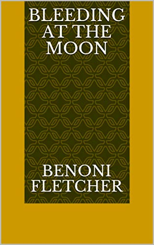 Bleeding At The Moon (Finnish Edition) por Benoni Fletcher