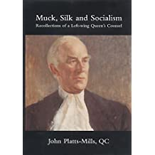 Muck, Silk and Socialism: Recollections of a Left-wing Queen's Counsel
