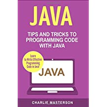 Java: Tips and Tricks to Programming Code With Java: Volume 2