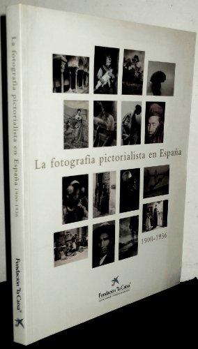 LA FOTOGRAFIA PICTORIALISTA EN ESPAÑA (1900-1936)