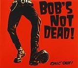 Chic'ouf ! / Bob's Not Dead !, comp., chant, guit. | Bob's not dead - Chant