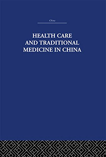 Health Care and Traditional Medicine in China 1800-1982 (China: History, Philosophy, Economics Book 9) (English Edition)