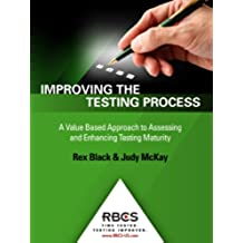 Improving the Testing Process: A Value Based Approach to Assessing and Enhancing Testing Maturity (English Edition)