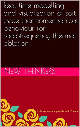 Real Thermal (Real-time modelling and visualization of soft tissue thermomechanical behaviour for radiofrequency thermal ablation (English Edition))