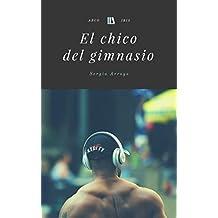 El chico del gimnasio (Spanish Edition)