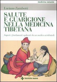 Salute e guarigione nella medicina tibetana. Segreti e fondamenti esposti da un medico occidentale