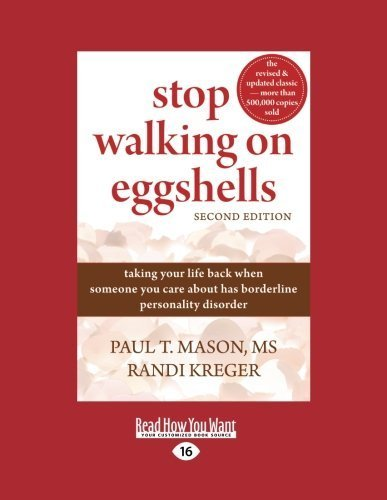 Stop Walking on Eggshells: Taking Your Life Back When Someone You Care About Has Borderline Personality Disorder by Paul T. Mason and Randi Kreger (2016-05-12)