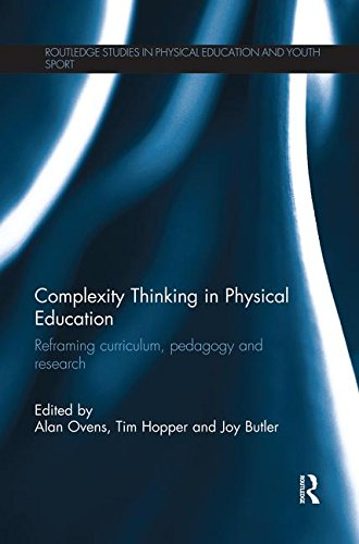 Complexity Thinking in Physical Education: Reframing Curriculum, Pedagogy and Research (Routledge Studies in Physical Education and Youth Sport)