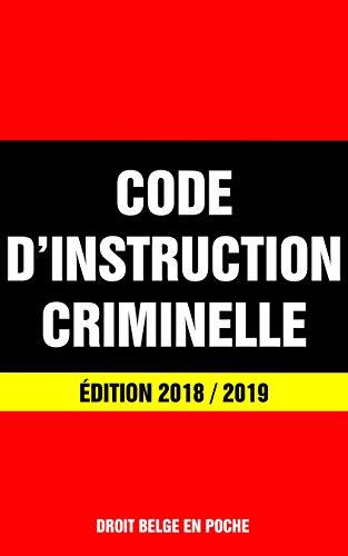 Code d'Instruction Criminelle - Édition 2018 / 2019: Dernière version à jour par Droit Belge En Poche