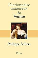 Dictionnaire amoureux de Venise de Philippe SOLLERS