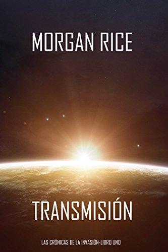 Transmisión (Las Crónicas de la Invasión-Libro Uno): Un Thriller de Ciencia Ficción por Morgan Rice