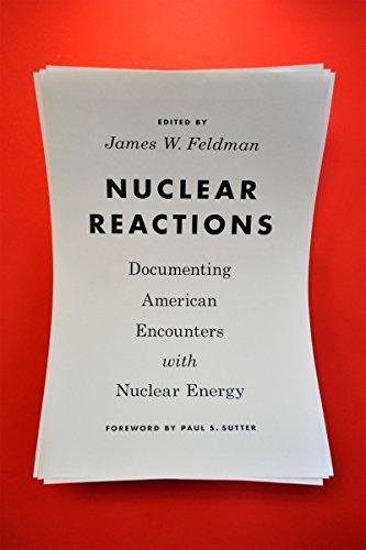 Nuclear Reactions: Documenting American Encounters With Nuclear Energy (weyerhaeuser Environmental Classics) por James W. Feldman epub