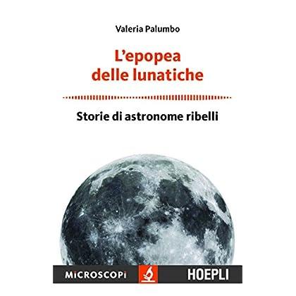 L'epopea Delle Lunatiche. Storie Di Astronome Ribelli