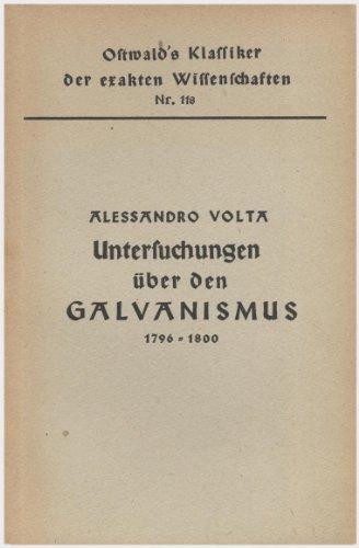Untersuchungen über den Galvanismus 1796 bis 1800. Hg. von A.J. von Oettingen. (= Ostwald s Klassiker der exakten Wissenschaften. Nr. 118)