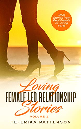 Loving Female Led Relationship Stories: Real Stories from Real ...