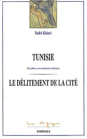 Tunisie : Coercition - Consentement - Résistance : Le Délitement de la cité