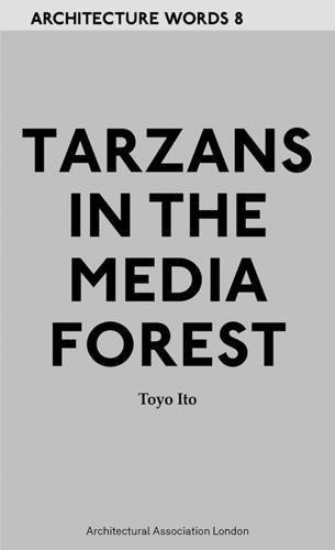 Tarzans in the Media Forest (Architecture Words) by Toyo Ito (2011-06-30)