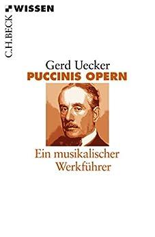 Puccinis Opern: Ein musikalischer Werkführer (Beck'sche Reihe)