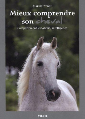 Mieux comprendre son cheval : Comportement, émotions, intelligence par Marlitt Wendt