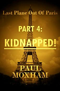 Kidnapped! (Last Plane out of Paris, Part 4) by [Moxham, Paul]