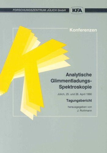 Analytische Glimmentladungs-Spektroskopie: Das 3. Anwendertreffen wurde vom Forschungszentrum Jülich und dem Deutschen Arbeitskreis für Angewandte gemeinsam veranstaltet. Jülich, 25.-26.4.1990